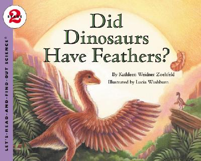 Did Dinosaurs Have Feathers? By Zoehfeld, Kathleen Weidner/ Washburn, Lucia (ILT)