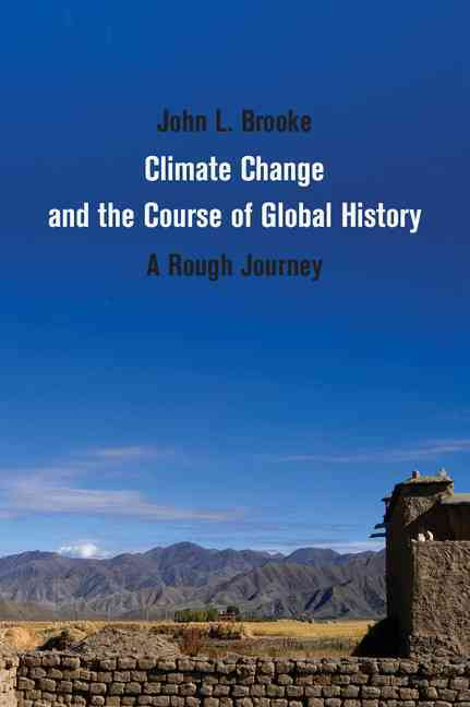 Climate Change and the Course of Global History By Brooke, John L.