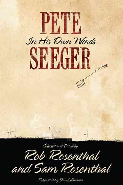 Pete Seeger By Seeger, Pete/ Rosenthal, Rob (EDT)/ Rosenthal, Sam (EDT)